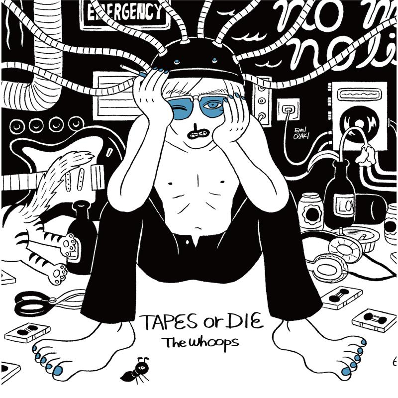 The Whoops「TAPES or DIE」