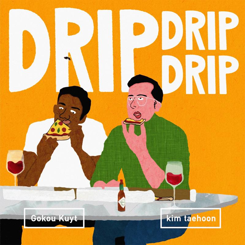 Kim taehoon「DRIP DRIP DRIP feat. Gokou Kuyt」
